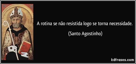 frase-a-rotina-se-nao-resistida-logo-se-torna-necessidade-santo-agostinho-120617