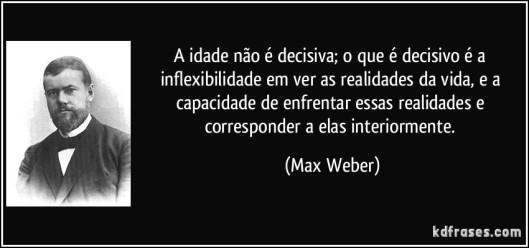 frase-a-idade-nao-e-decisiva-o-que-e-decisivo-e-a-inflexibilidade-em-ver-as-realidades-da-vida-e-a-max-weber-108776