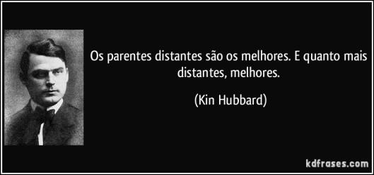 frase-os-parentes-distantes-sao-os-melhores-e-quanto-mais-distantes-melhores-kin-hubbard-148501