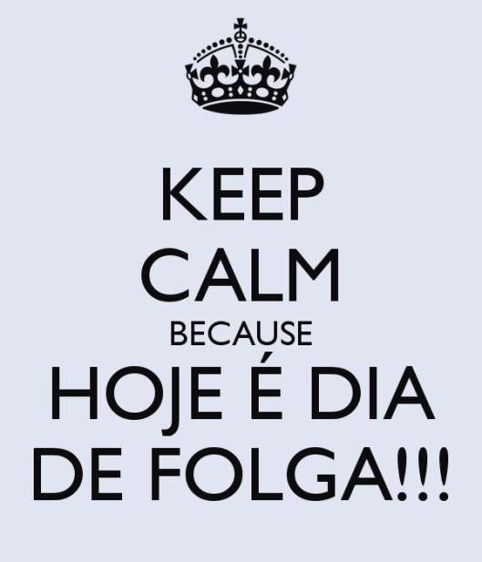 be0f1-keep-calm-because-hoje-25c325a9-dia-de-folga