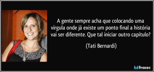 frase-a-gente-sempre-acha-que-colocando-uma-virgula-onde-ja-existe-um-ponto-final-a-historia-vai-ser-tati-bernardi-117336